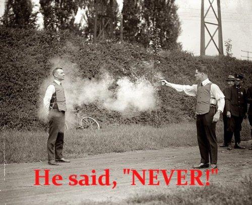 He said NEVER!